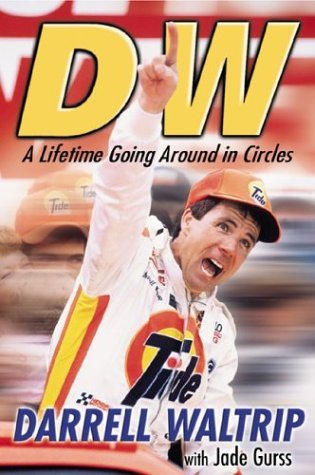 DW: A Lifetime Going Around in Circles by Darrell Waltrip