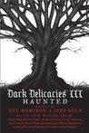 Dark Delicacies III: Haunted (Dark Delecacies, #3)