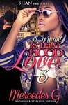 All I Want is that Hood Love 3 by Mercedes G.