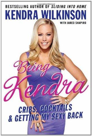 Being Kendra by Kendra Wilkinson
