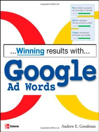 Winning Results with Google AdWords by Andrew E. Goodman