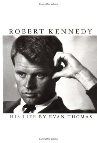 Robert Kennedy by Evan Thomas