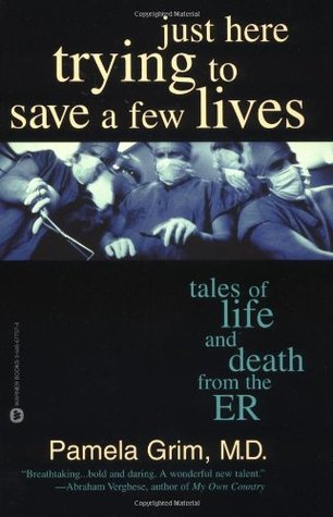 Just Here Trying to Save a Few Lives: Tales of Life and Death from the ER