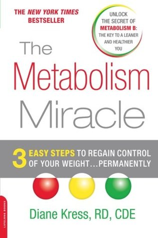 The Metabolism Miracle: 3 Easy Steps to Regain Control of Your Weight . . . Permanently