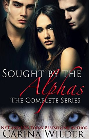 Sought by the Alphas Complete Boxed Set by Carina Wilder