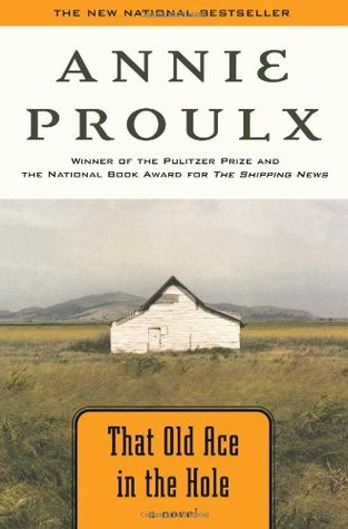 That Old Ace in the Hole by Annie Proulx