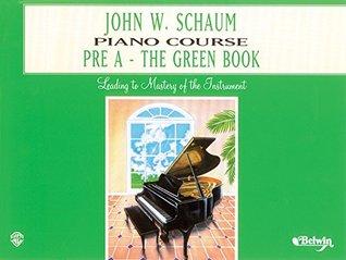 John W. Schaum Piano Course: Pre-A -- The Green Book by John W. Schaum