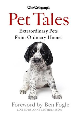 Pet Tales: Extraordinary Pets From Ordinary Homes