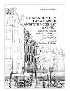Le Corbusier, Neutra, Scarpa e Wright Architetti modernisti a Venezia