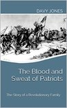 The Blood and Sweat of Patriots: The Story of a Revolutionary Family