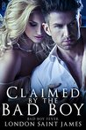 Claimed by the Bad Boy by London Saint James