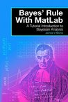 Bayes' Rule with MATLAB: A Tutorial Introduction to Bayesian Analysis