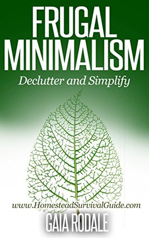 Frugal Minimalism: Declutter and Simplify (Sustainable Living & Homestead Survival Series)
