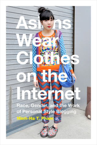 Asians Wear Clothes on the Internet: Race, Gender, and the Work of Personal Style Blogging