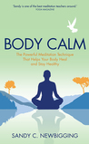 Body Calm: The Modern-Day Meditation Technique that Gives You the Best from Your Body for Life