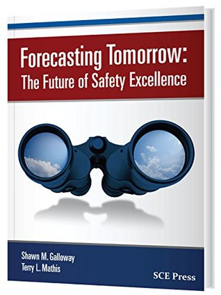 Forecasting tomorrow: the future of safety excellence by Shawn M. Galloway