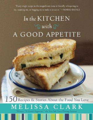 In the Kitchen with A Good Appetite by Melissa Clark