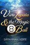 Viva Zapata & the Magic 8-Ball: A motivational tale of personal transformation with humor, adventure, and friendship.