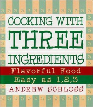 Cooking with Three Ingredients: Flavorful Food, Easy as 1, 2, 3 Descarga gratuita para libros