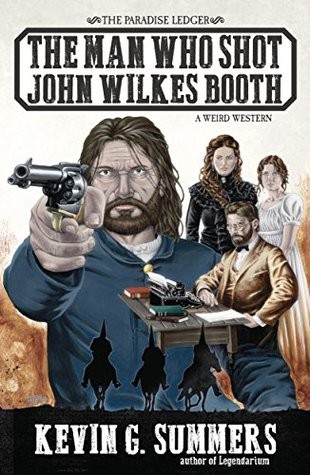 The Man Who Shot John Wilkes Booth: A Weird Western Novel