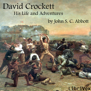 David Crockett: His Life and Adventures (Librivox Audiobook)