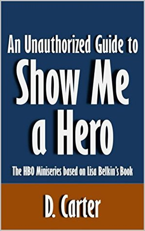 An Unauthorized Guide to Show Me a Hero: The HBO Miniseries based on Lisa Belkin's Book [Article]