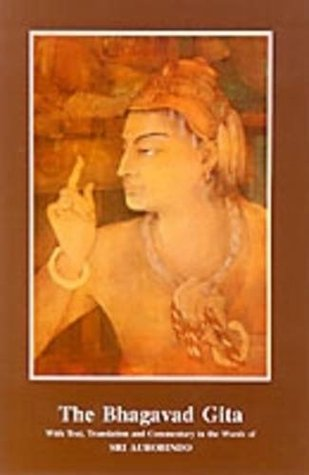 The Bhagavad Gita with Text, Translation & Commentary in the Words of Sri Aurobindo