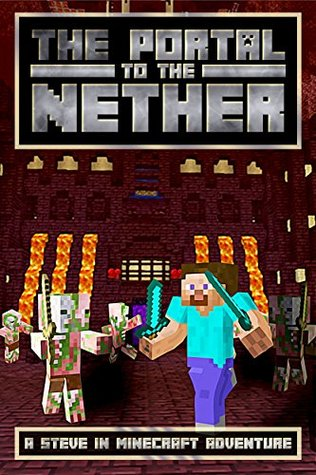 The Portal to the Nether A Steve in Minecraft Adventure by Josh Kilen