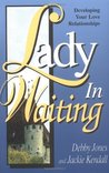 Lady in Waiting: Developing Your Love Relationships