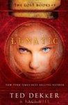 Lunatic by Ted Dekker