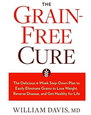 Grain-Free Cure The Delicious 4-Week Step-Down Plan to Easily Eliminate Grains to Lose Weight, Reverse Disease, and Get Healthy for Life