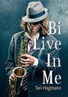 Bi Live In Me by Tan Hagmann