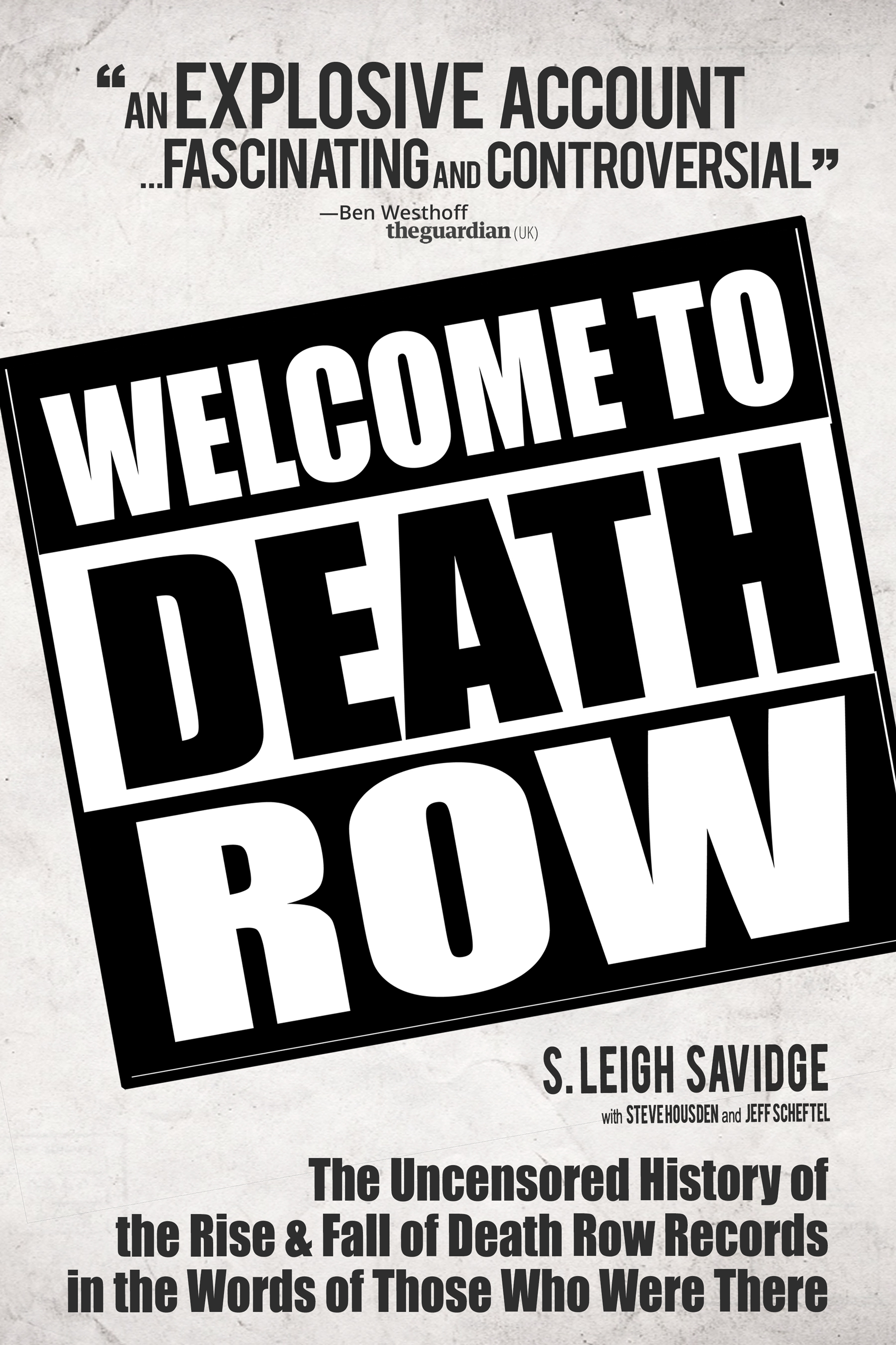 Welcome to Death Row: The Uncensored Story of Death Row Records in the Words of Those Who Were There