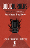 Anywhere But Here by Brian Francis Slattery