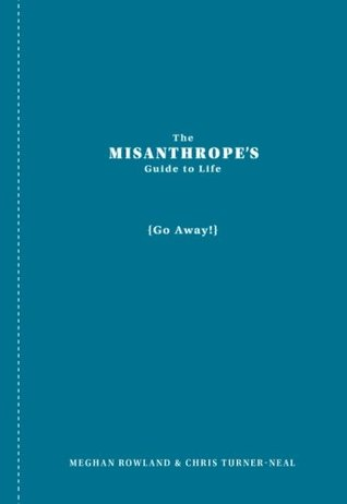 The Misanthrope's Guide to Life by Meghan Rowland