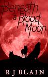 Beneath a Blood Moon by R.J. Blain