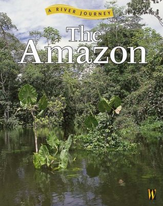 The Amazon: A River Journey (River Journeys)