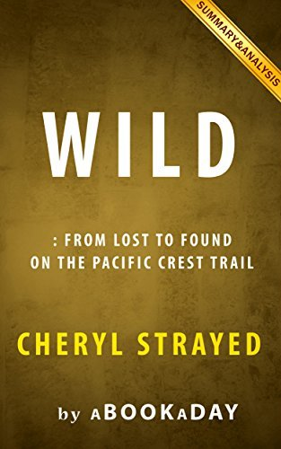 Wild: From Lost to Found on the Pacific Crest Trail - Summary & Analysis