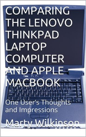 COMPARING THE LENOVO THINKPAD LAPTOP COMPUTER AND APPLE MACBOOK: One User's Thoughts and Impressions