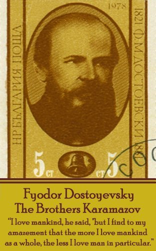 """The Brothers Karamazov: """"I love mankind, he said, """"but I find to my amazement that the more I love mankind as a whole, the less I love man in particular."""""""