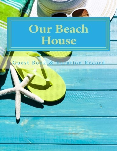 Our Beach House: Guest Book & Vacation Record