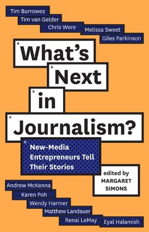 What's Next in Journalism?: New-Media Entrepreneurs Tell Their Stories