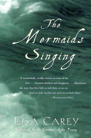 The Mermaids Singing by Lisa Carey