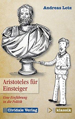 Aristoteles für Einsteiger: Eine Einführung in die Politik