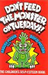 Don't Feed the Monster on Tuesdays!: The Children's Self-Esteem Book