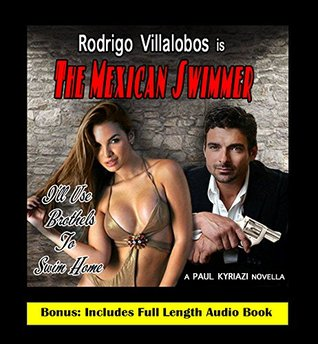 The Mexican Swimmer: A Romantic Crime Noir: Includes Entire Audio Book Download Link