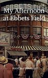 My Afternoon at Ebbets Field