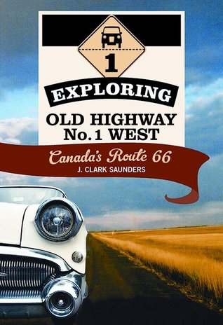 Exploring Old Highway No. 1 West : Canadas Route 66 (ePUB)