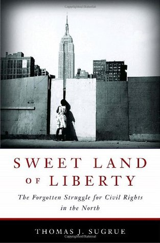 Sweet Land of Liberty by Thomas J. Sugrue
