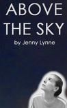 Above the Sky by Jenny Lynne